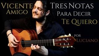 Luciano - TRES NOTAS PARA DECIR TE QUIERO - VICENTE AMIGO (Cover)