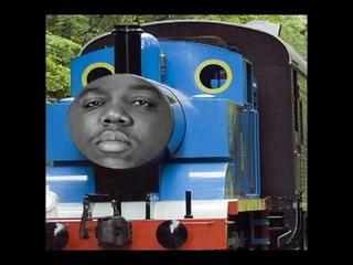 Biggie Smalls feat. Thomas the Tank Engine