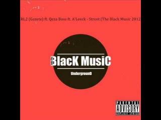 RL2 (Gazete) ft Qeza Boss ft. A'Leeck - Street (The  Black Music 2012)