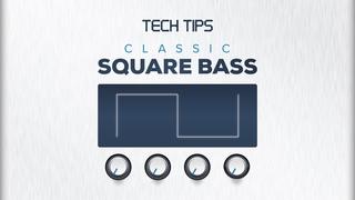 Tech Tip - Classic Square Bass