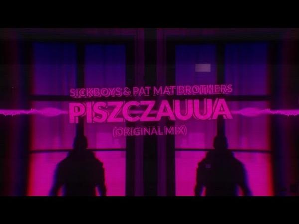 Sickboys PaT MaT Brothers Piszczauua Original Mix 2020